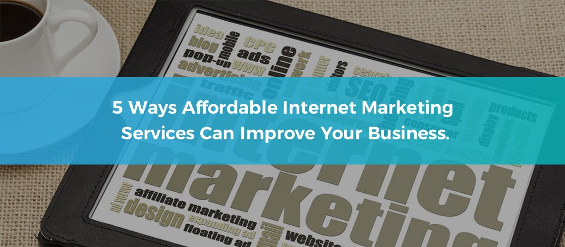 5-ways-affordable-internet-marketing-services-can-improve-your-business