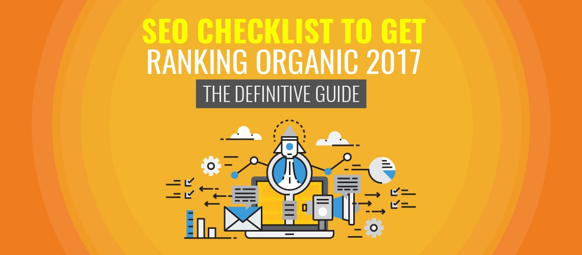 SEO Checklist to get Ranking Organic 2019: The Definitive Guide